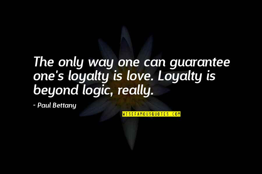 Paul Bettany Quotes By Paul Bettany: The only way one can guarantee one's loyalty