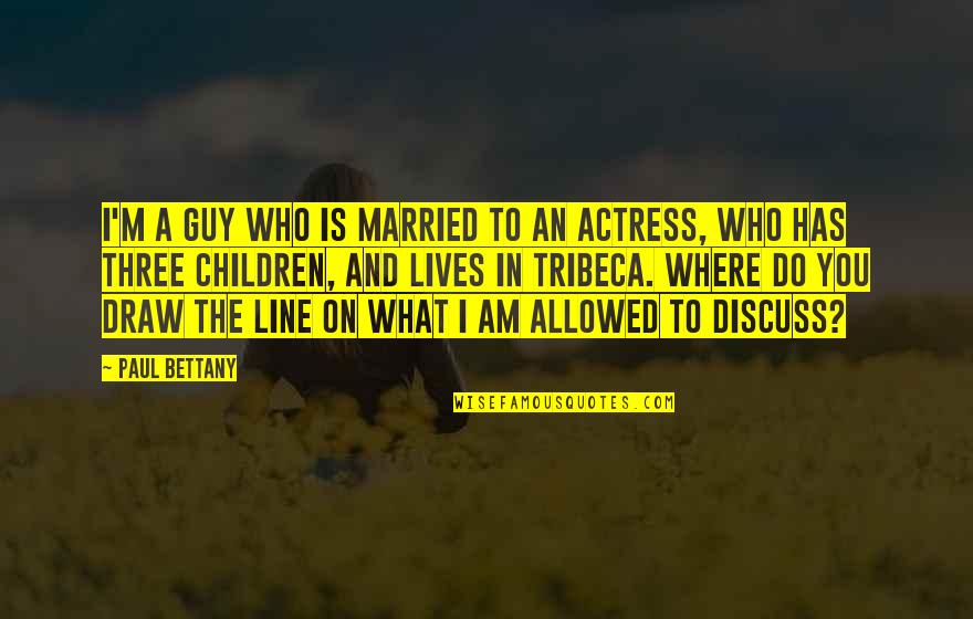 Paul Bettany Quotes By Paul Bettany: I'm a guy who is married to an