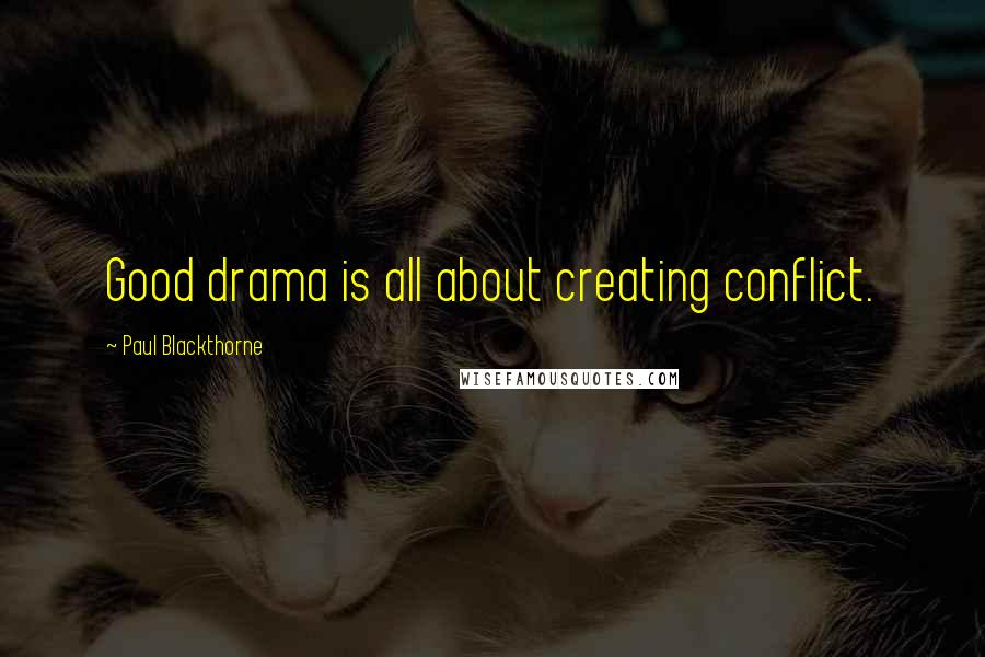 Paul Blackthorne quotes: Good drama is all about creating conflict.