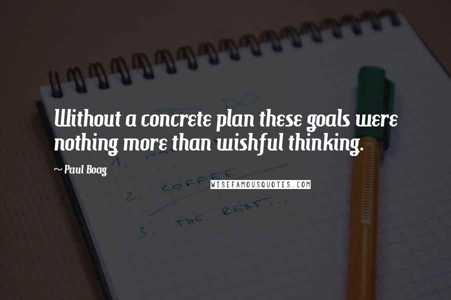 Paul Boag quotes: Without a concrete plan these goals were nothing more than wishful thinking.