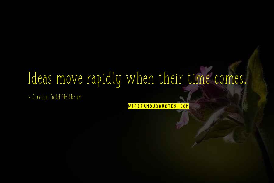 Paul Bryant Quotes By Carolyn Gold Heilbrun: Ideas move rapidly when their time comes.