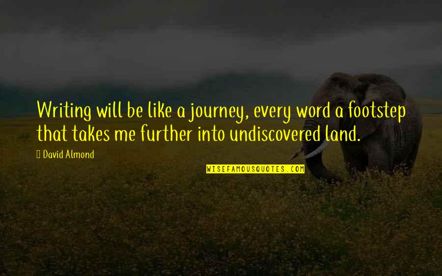 Paul Bryant Quotes By David Almond: Writing will be like a journey, every word