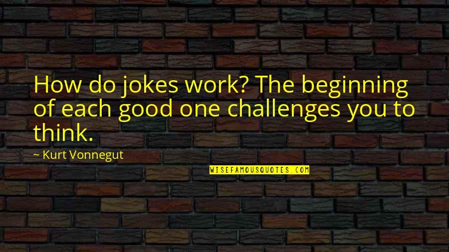 Paul Bryant Quotes By Kurt Vonnegut: How do jokes work? The beginning of each