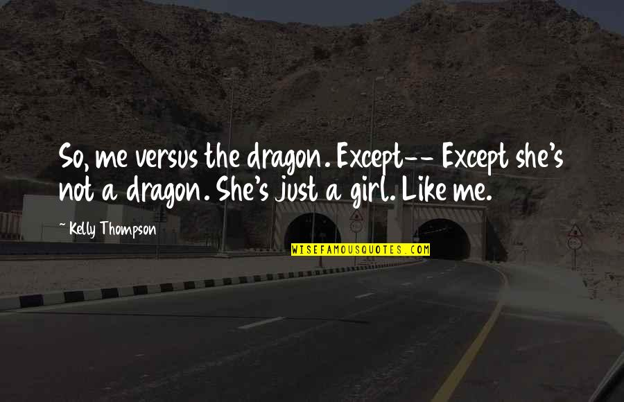 Paul Durcan Quotes By Kelly Thompson: So, me versus the dragon. Except-- Except she's
