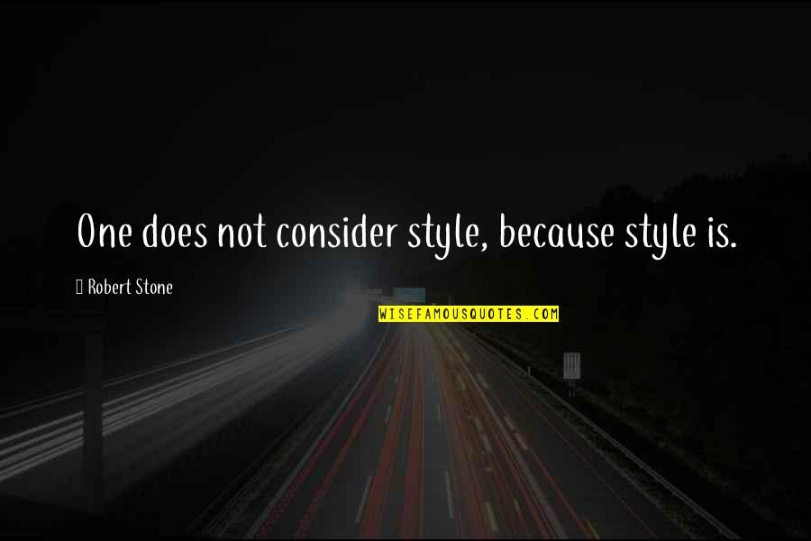 Paul Durcan Quotes By Robert Stone: One does not consider style, because style is.