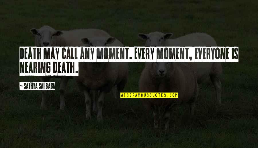 Paul Durcan Quotes By Sathya Sai Baba: Death may call any moment. Every moment, everyone