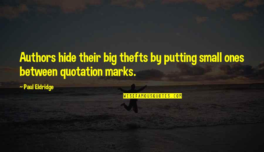 Paul Eldridge Quotes By Paul Eldridge: Authors hide their big thefts by putting small