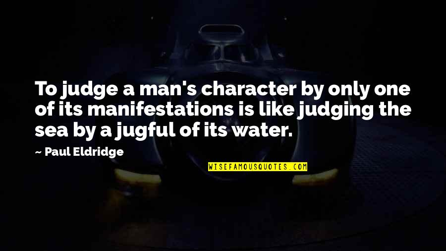 Paul Eldridge Quotes By Paul Eldridge: To judge a man's character by only one
