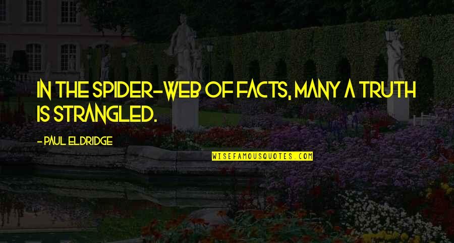 Paul Eldridge Quotes By Paul Eldridge: In the spider-web of facts, many a truth