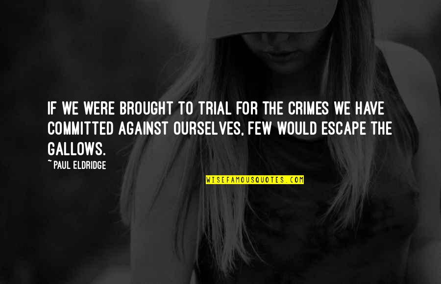 Paul Eldridge Quotes By Paul Eldridge: If we were brought to trial for the