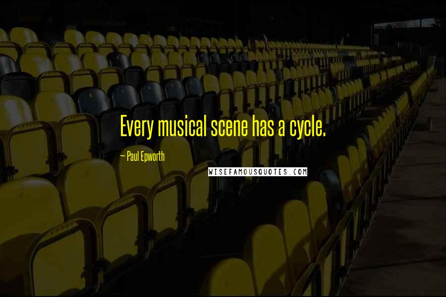 Paul Epworth quotes: Every musical scene has a cycle.