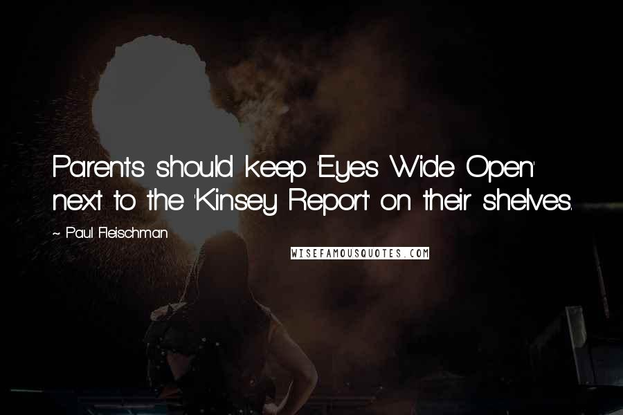 Paul Fleischman quotes: Parents should keep 'Eyes Wide Open' next to the 'Kinsey Report' on their shelves.