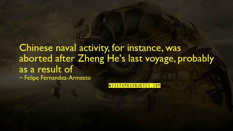 Paul Galvin Motorola Quotes By Felipe Fernandez-Armesto: Chinese naval activity, for instance, was aborted after