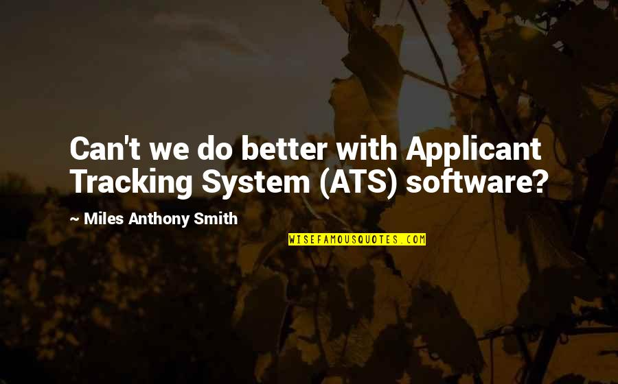 Paul Galvin Motorola Quotes By Miles Anthony Smith: Can't we do better with Applicant Tracking System