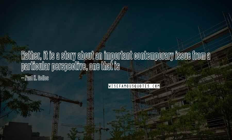 Paul H. Gelles quotes: Rather, it is a story about an important contemporary issue from a particular perspective, one that is