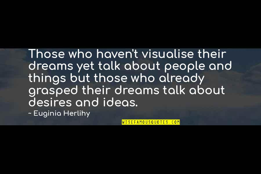 Paul Hersey Quotes By Euginia Herlihy: Those who haven't visualise their dreams yet talk
