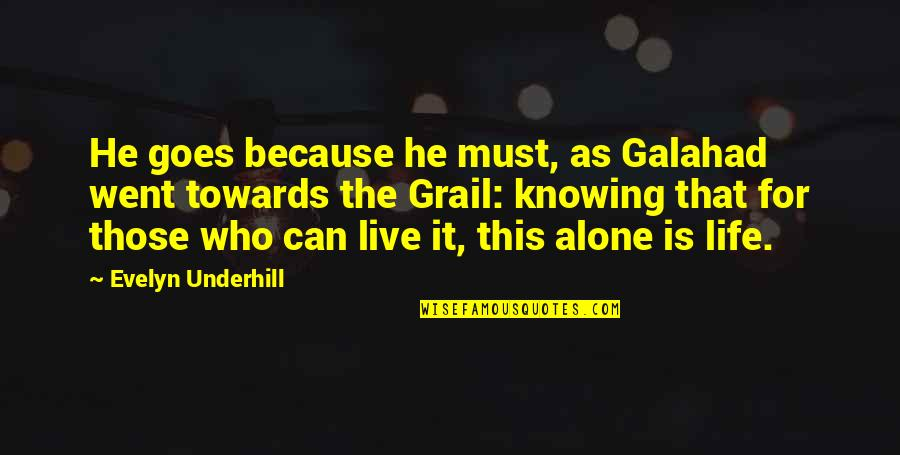 Paul Hersey Quotes By Evelyn Underhill: He goes because he must, as Galahad went