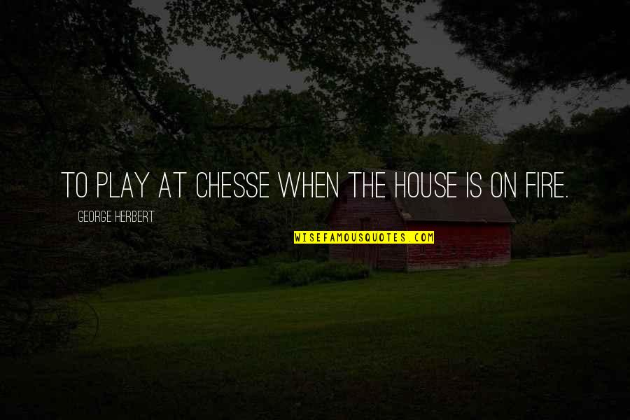 Paul Hersey Quotes By George Herbert: To play at Chesse when the house is