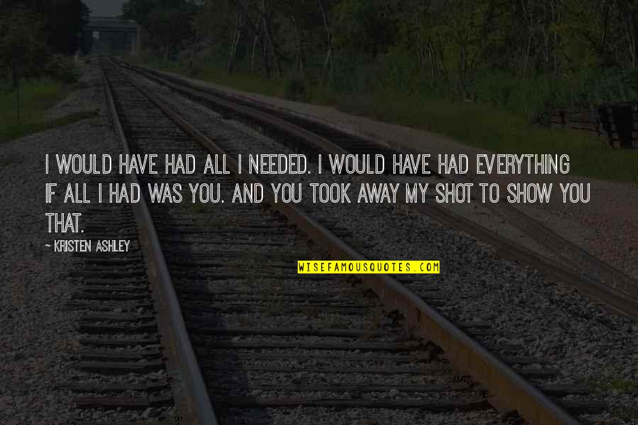 Paul Hersey Quotes By Kristen Ashley: I would have had all I needed. I