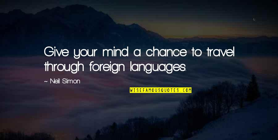 Paul Hersey Quotes By Neil Simon: Give your mind a chance to travel through