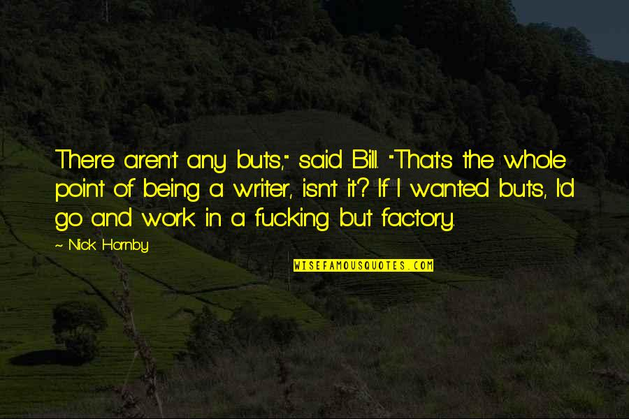 "Paul Hersey Quotes By Nick Hornby: There aren't any buts,"" said Bill. ""That's the"