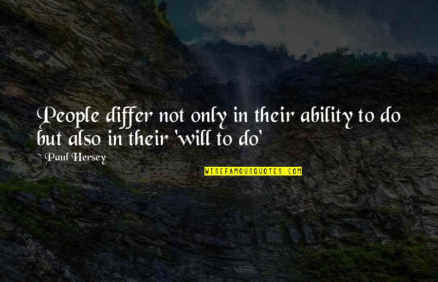 Paul Hersey Quotes By Paul Hersey: People differ not only in their ability to