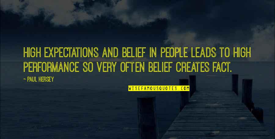 Paul Hersey Quotes By Paul Hersey: High expectations and belief in people leads to