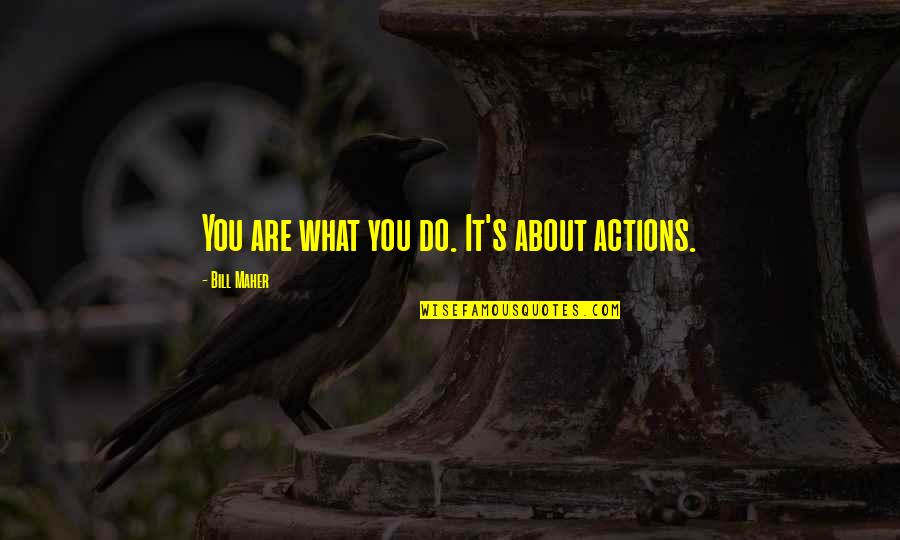 Paul K Feyerabend Quotes By Bill Maher: You are what you do. It's about actions.