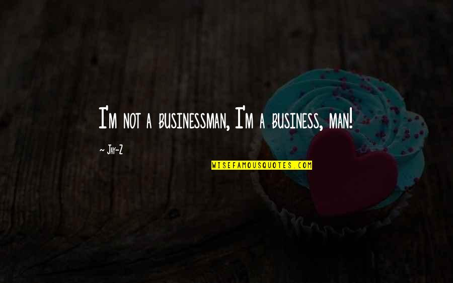 Paul K Feyerabend Quotes By Jay-Z: I'm not a businessman, I'm a business, man!