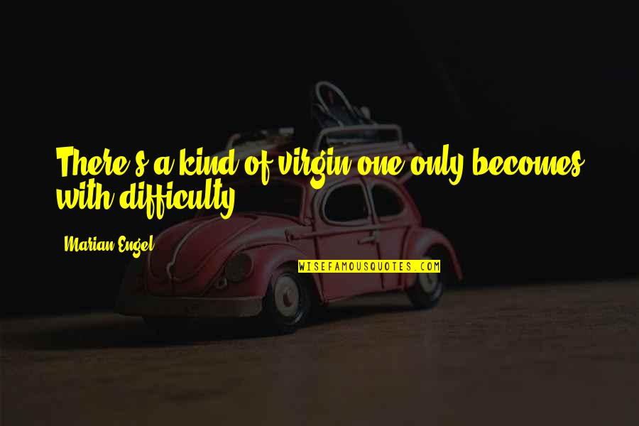 Paul K Feyerabend Quotes By Marian Engel: There's a kind of virgin one only becomes