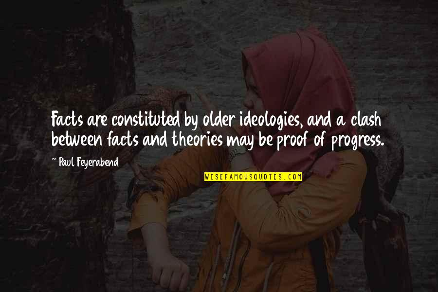 Paul K Feyerabend Quotes By Paul Feyerabend: Facts are constituted by older ideologies, and a