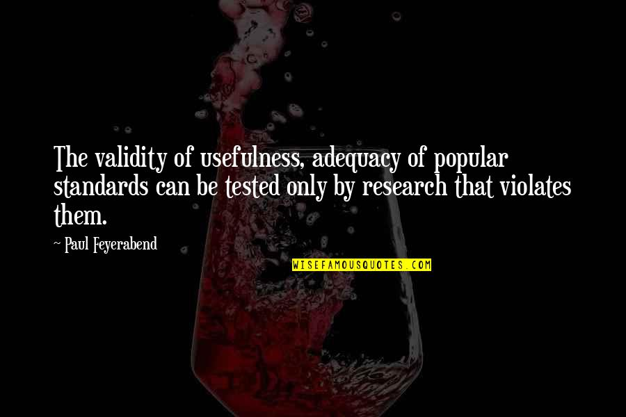 Paul K Feyerabend Quotes By Paul Feyerabend: The validity of usefulness, adequacy of popular standards