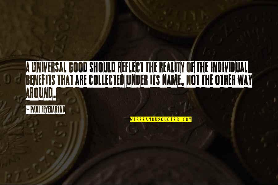 Paul K Feyerabend Quotes By Paul Feyerabend: A Universal Good should reflect the reality of
