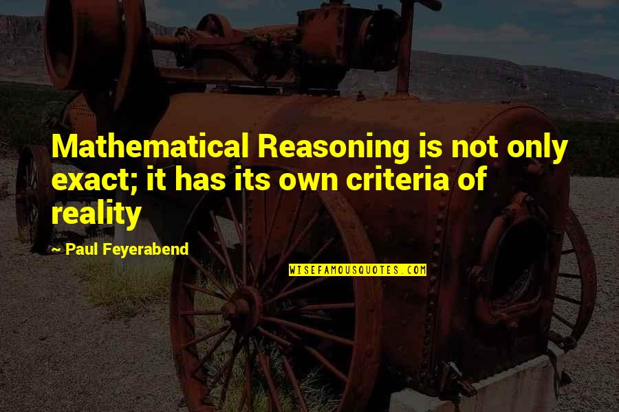 Paul K Feyerabend Quotes By Paul Feyerabend: Mathematical Reasoning is not only exact; it has
