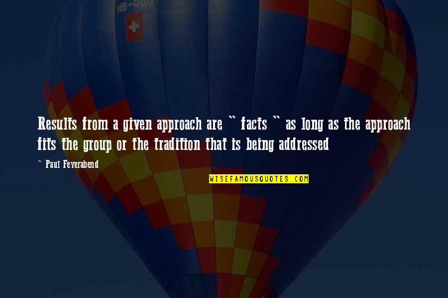 """Paul K Feyerabend Quotes By Paul Feyerabend: Results from a given approach are """" facts"""