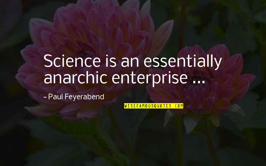 Paul K Feyerabend Quotes By Paul Feyerabend: Science is an essentially anarchic enterprise ...