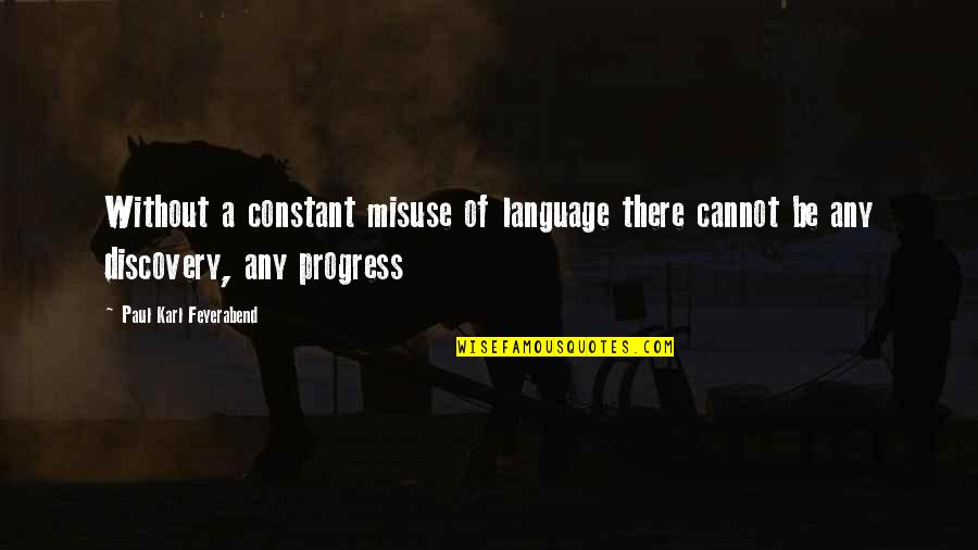 Paul K Feyerabend Quotes By Paul Karl Feyerabend: Without a constant misuse of language there cannot