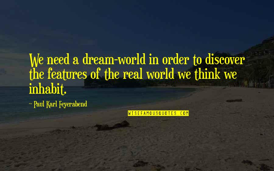Paul K Feyerabend Quotes By Paul Karl Feyerabend: We need a dream-world in order to discover