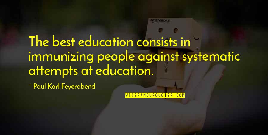 Paul K Feyerabend Quotes By Paul Karl Feyerabend: The best education consists in immunizing people against