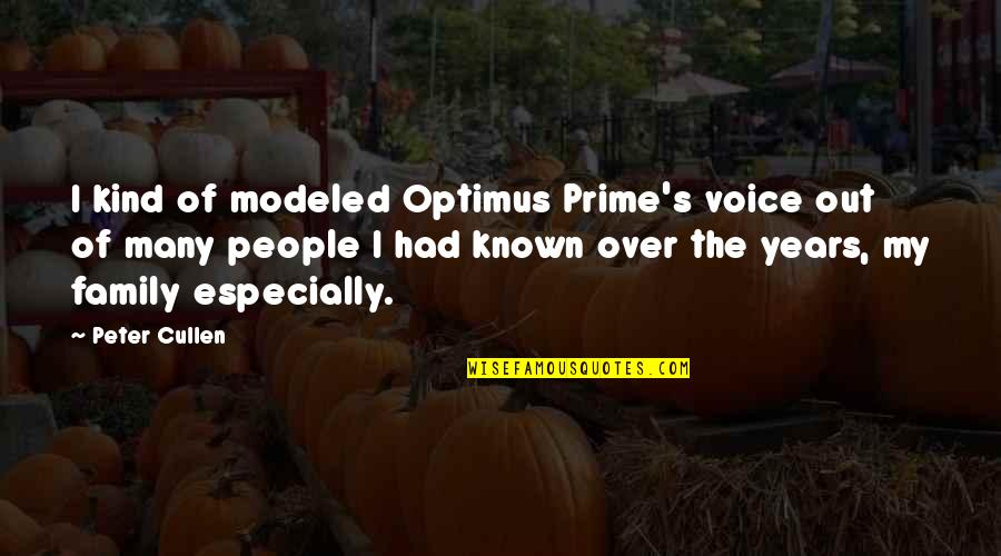 Paul K Feyerabend Quotes By Peter Cullen: I kind of modeled Optimus Prime's voice out