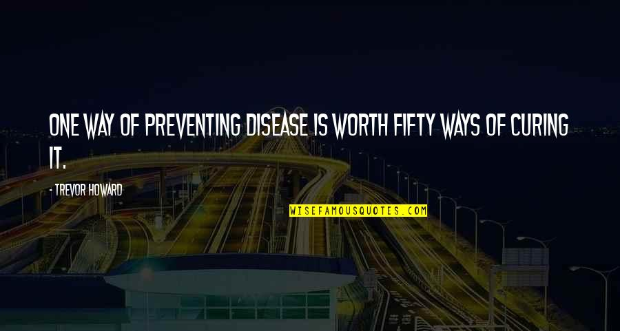 Paul K Feyerabend Quotes By Trevor Howard: One way of preventing disease is worth fifty