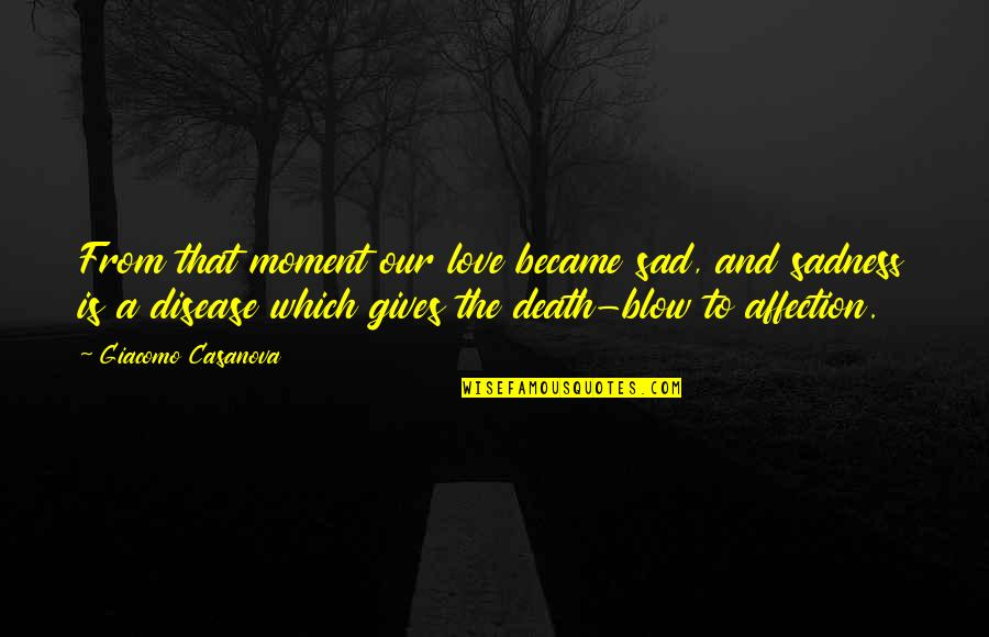 Paul Keating Redfern Speech Quotes By Giacomo Casanova: From that moment our love became sad, and
