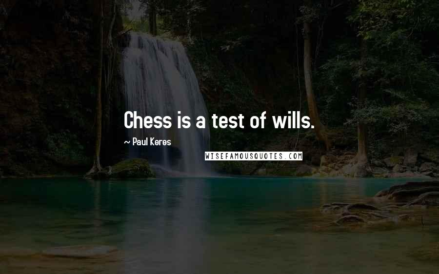 Paul Keres quotes: Chess is a test of wills.