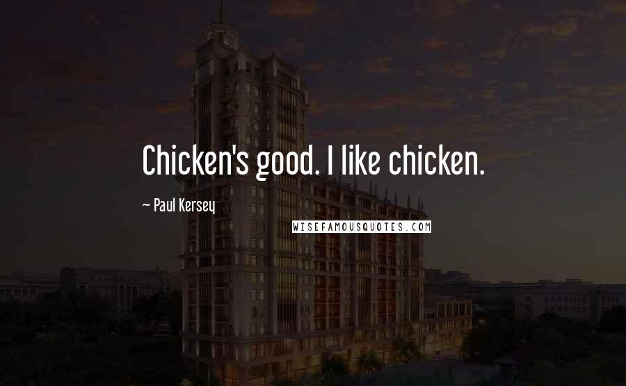 Paul Kersey quotes: Chicken's good. I like chicken.