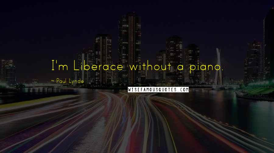 Paul Lynde quotes: I'm Liberace without a piano.