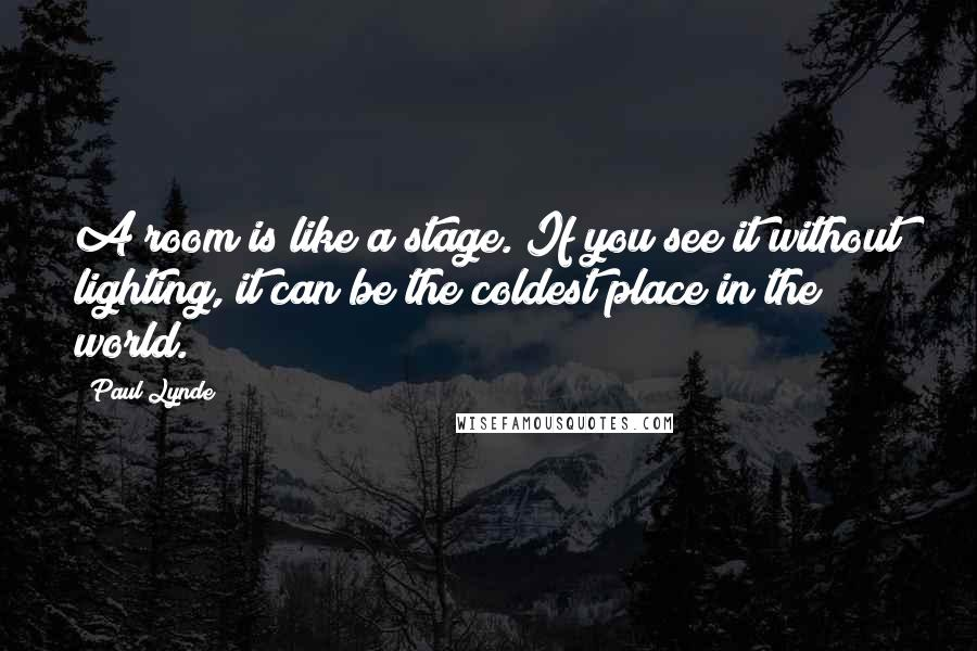 Paul Lynde quotes: A room is like a stage. If you see it without lighting, it can be the coldest place in the world.