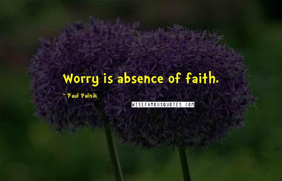 Paul Palnik quotes: Worry is absence of faith.