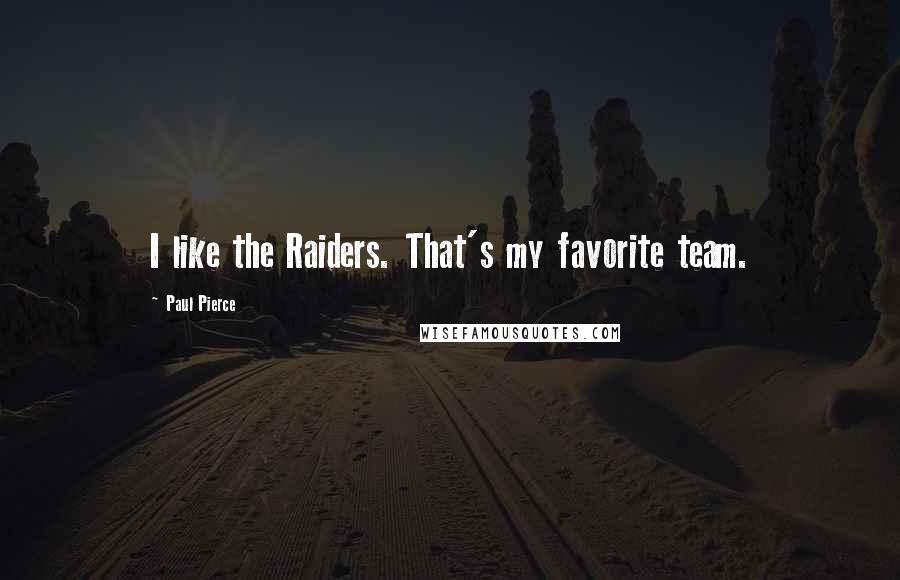 Paul Pierce quotes: I like the Raiders. That's my favorite team.