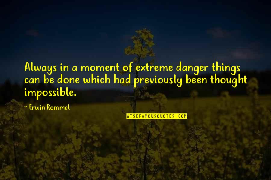 Paul Reiser Babyhood Quotes By Erwin Rommel: Always in a moment of extreme danger things