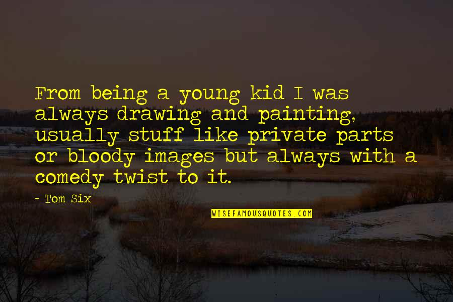 Paul Reiser Babyhood Quotes By Tom Six: From being a young kid I was always